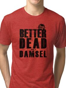 Better Dead than a Damsel Tri-blend T-Shirt