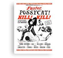 Faster, Pussycat! KILL! KILL! Canvas Print