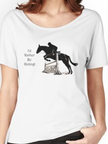I'd Rather Be Riding! Equestrian T-Shirts & Hoodies Women's Relaxed Fit T-Shirt