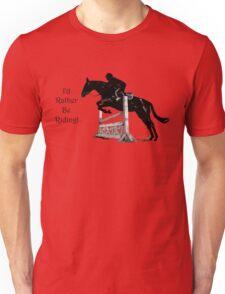 I'd Rather Be Riding! Equestrian T-Shirts & Hoodies Unisex T-Shirt
