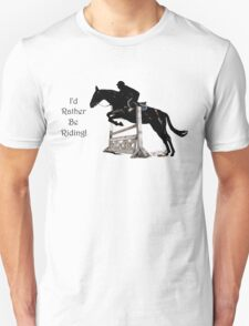 I'd Rather Be Riding! Equestrian T-Shirts & Hoodies Unisex T-Shirt