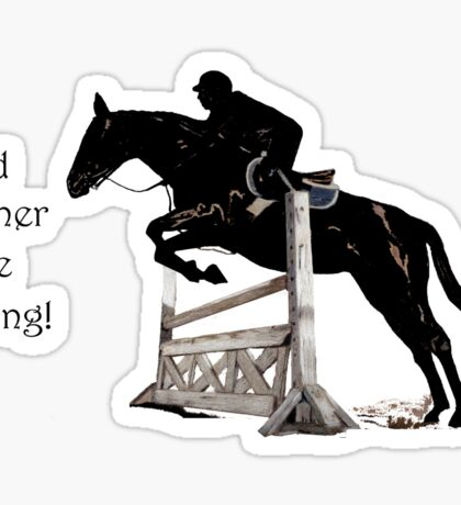 I'd Rather Be Riding! Equestrian T-Shirts & Hoodies Sticker