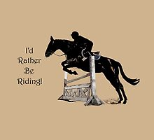 I'd Rather Be Riding! Equestrian T-Shirts & Hoodies by Patricia Barmatz