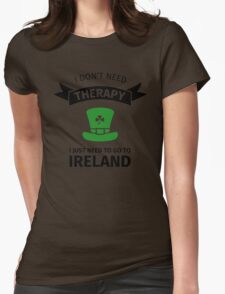 I don't neet therapy I just need to go to ireland Womens Fitted T-Shirt
