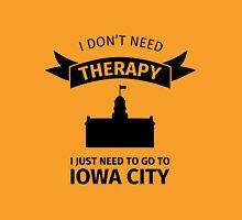 i dont need therapy, i dont need therapy i just need to go to iowa city Unisex T-Shirt