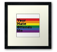 Your Hate Offends Me Framed Print