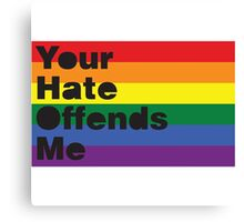 Your Hate Offends Me Canvas Print