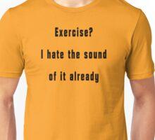 Exercise?  Unisex T-Shirt