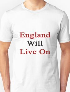 England Will Live On T-Shirt