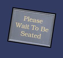 Please - Wait to be seated * by DAdeSimone