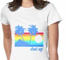 Shut Up Womens Fitted T-Shirt