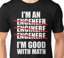 I'm An Engineer... I'm Good With Math Unisex T-Shirt
