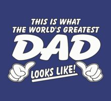 THIS IS WHAT THE WORLD'S GREATEST DAD LOOKS LIKE by mcdba