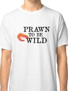 Prawn To Be Wild Classic T-Shirt