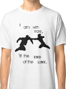 'Till The End Of The Line Classic T-Shirt