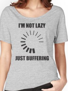 I'm Not Lazy. Just Buffering. Women's Relaxed Fit T-Shirt