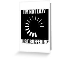 I'm Not Lazy. Just Buffering. Greeting Card