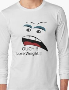 Ouch loose weight ! Long Sleeve T-Shirt