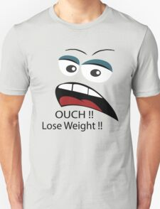 Ouch loose weight ! Unisex T-Shirt