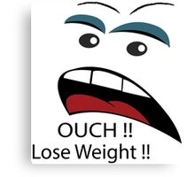 Ouch loose weight ! Canvas Print