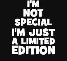 I'm Not Special. I'n Just A Limited Edition. Unisex T-Shirt