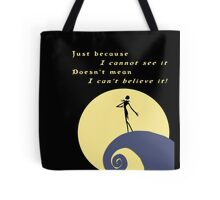 Jack Skellington - Just Because I Cannot See It Tote Bag
