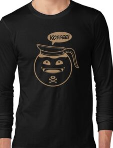 KOFFEE! Long Sleeve T-Shirt
