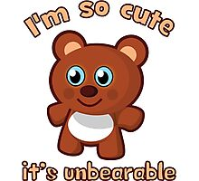 I'm So Cute It's Unbearable Photographic Print