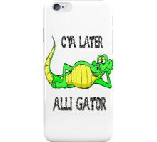 Cya later alli-gator! iPhone Case/Skin