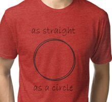 as straight as a circle Tri-blend T-Shirt