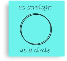 as straight as a circle Canvas Print