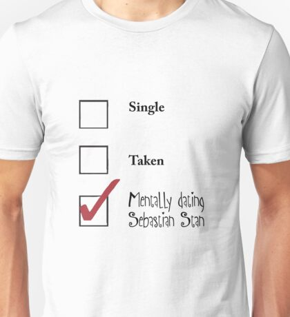 Single/taken/mentally dating Sebastian Stan design :) Unisex T-Shirt