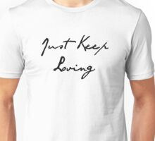 Just Keep Loving Unisex T-Shirt