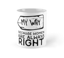 My Way Is Left Because Women Are Always Right Mug