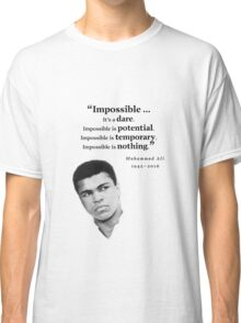 Muhammad Ali - Impossible - Dare, Potential, is Nothing Classic T-Shirt
