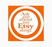 Ask Me about my Etsy Shop Unisex T-Shirt