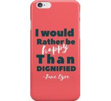 """I would rather be happy than dignified"" charlotte bronte Jane Eyre quote. iPhone Case/Skin"