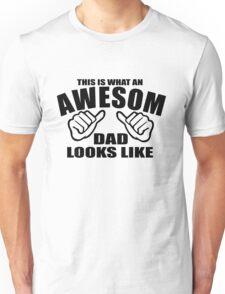 This Is What An Awesome DAD Looks Like ! Unisex T-Shirt