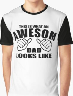 This Is What An Awesome DAD Looks Like ! Graphic T-Shirt