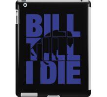 Bill Till I Die iPad Case/Skin