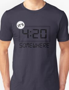 it's 4:20 somewhere Unisex T-Shirt
