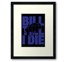 Bill Till I Die Framed Print