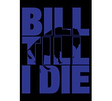 Bill Till I Die Photographic Print