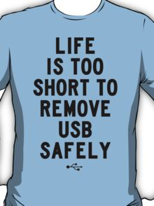 Life is too short to safely remove USB | FRESH T-Shirt