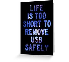 Life is too short to safely remove USB [White] | FRESH Greeting Card