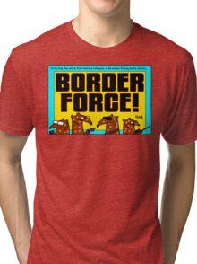 Border Force! Tri-blend T-Shirt