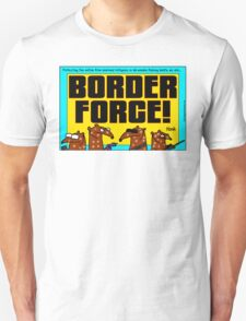 Border Force! Unisex T-Shirt
