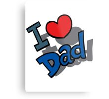 I Love Dad - Father's Day Metal Print