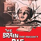 The brain that wouldn't die by monsterplanet