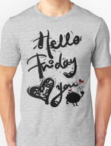 Hello Friday Love you T-Shirt